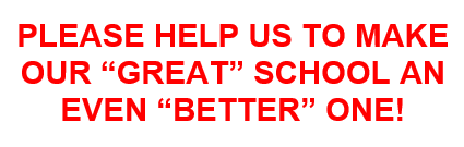 "Help us to make our ""Great"" school and even ""Better"" one!"